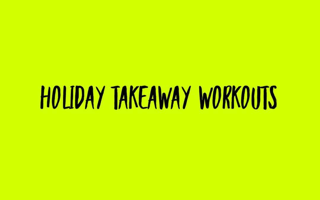 Holiday Takeaway Workouts